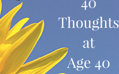 40 Thoughts at Age 40